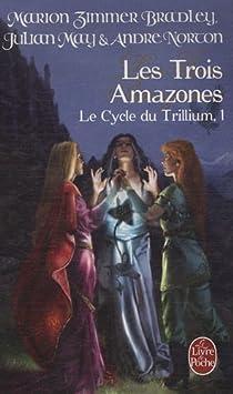Le Cycle de Trillium, tome 1 : Les Trois Amazones  par Bradley