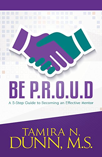 BE P.R.O.U.D: A 5-Step Guide to Becoming an Effective Mentor