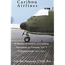Caribou Airlines: A History of USAF C-7A Operations in Vietnam Vol. 5: Vietnamization: 1971-1972 (Volume 5)