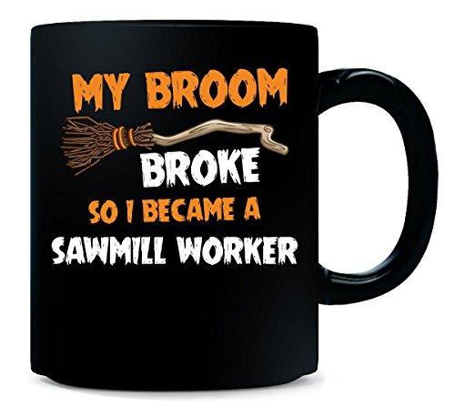 My Broom Broke So I Became A Sawmill Worker Halloween Gift - Mug