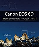 Canon EOS 6D: From Snapshots to Great Shots