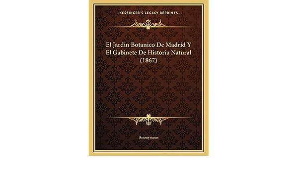 Jardin Botanico De Madrid Y El Gabinete De Historia Natural: Amazon.es: Anonymous: Libros