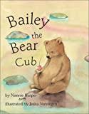 Bailey the Bear Cub, Nannie Kuiper, 0735816255