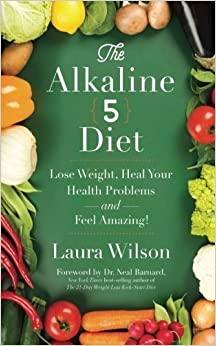Book The Alkaline 5 Diet: Lose Weight, Heal Your Health Problems and Feel Amazing! by Laura Wilson (2015-04-06)
