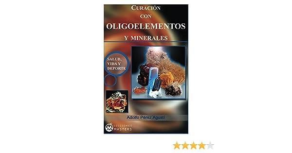 Curacion con Oligoelementos y Minerales eBook: Adolfo Pérez Agusti: Amazon.es: Tienda Kindle