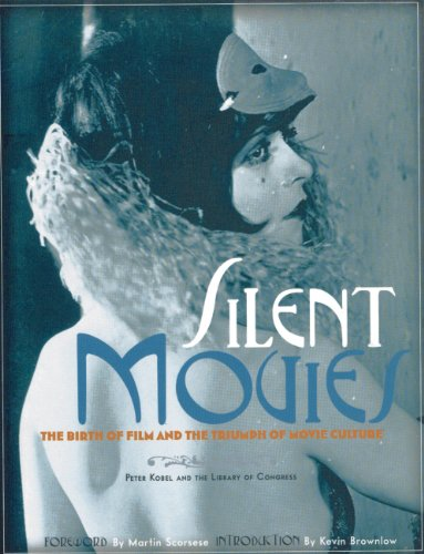 (Silent Movies: The Birth of Film and the Triumph of Movie Culture)