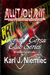 BULLET HOLE DRIVE - A PEDAL TO THE METAL CITYWIDE DEMOLITION MYSTERY (Corvair Corsa Club Series - with Worldwide Corvair Links Book 1)