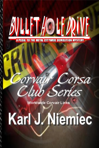 (BULLET HOLE DRIVE - A PEDAL TO THE METAL CITYWIDE DEMOLITION MYSTERY (Corvair Corsa Club Series - with Worldwide Corvair Links Book)