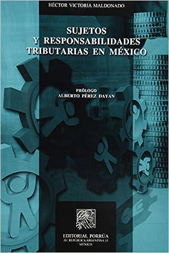 SUJETOS Y RESPONSABILIDADES TRIBUTARIAS EN MEXICO: HECTOR VICTORIA MALDONADO: 9786070908415: Amazon.com: Books