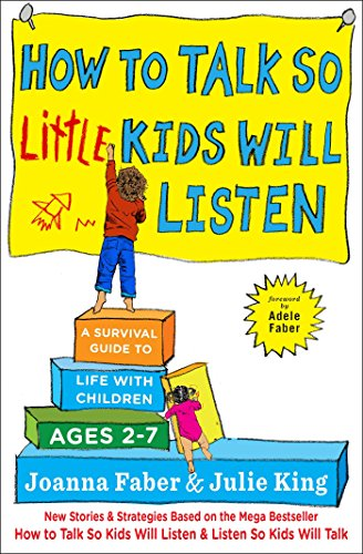 Book Cover: How to Talk So Little Kids Will Listen: A Survival Guide to Life with Children Ages 2-7