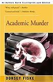 Academic Murder, Dorsey Fiske, 0595209238