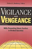 Vigilance and Vengeance : NGOs Preventing Ethnic Conflict in Divided Societies, Rotberg, Robert I. and World Peace Foundation Staff, 0815775873