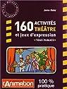 160 activités théâtre et jeux d'expression par Madej