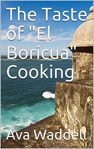 The Taste of El Boricua Cooking by Ava Waddell