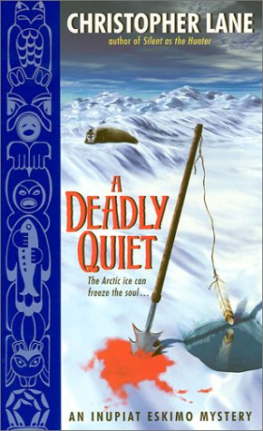 A Deadly Quiet: An Inupiat Eskimo Mystery (Inupiat Eskimo Mysteries)