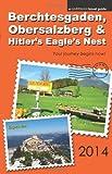 Berchtesgaden, Obersalzberg & Hitler's Eagle's Nest - 2014 edition: Written by Brett Harriman, 2014 Edition, Publisher: Harriman Travel Books [Paperback]