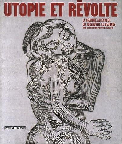 Télécharger en ligne Utopie et révolte : La gravure allemande du Jugendstil au Bauhaus dans les collections publiques françaises pdf, epub ebook