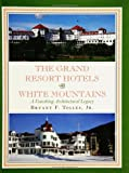The Grand Resort Hotels of the White Mountains, Bryant F. Tolles, 1567920268