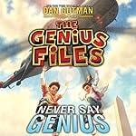 Never Say Genius: The Genius Files, Book 2 | Dan Gutman
