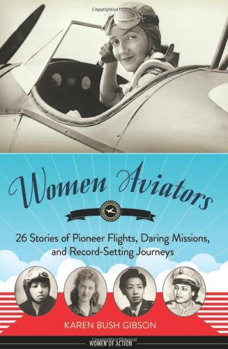 Women Aviators: 26 Stories of Pioneer Flights, Daring Missions, and Record-Setting Journeys (Women of Action)