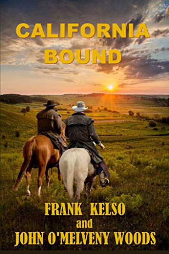 CALIFORNIA BOUND: A Classic Western Adventure (The Jeb & Zach Western Series Book 1) by [Kelso, Frank, Woods, John]