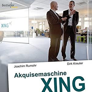 Akquisemaschine Xing - Teil 1 Hörbuch