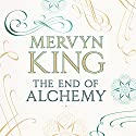 The End of Alchemy: Money, Banking and the Future of the Global Economy Hörbuch von Mervyn King Gesprochen von: Roger Davis