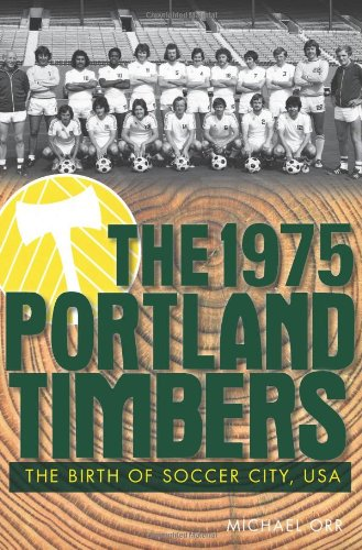 Read Online The 1975 Portland Timbers: The Birth of Soccer City pdf epub