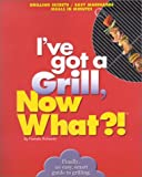 I Want to Grill, Now What?, Pamela Richards, 0760729131