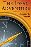 The Ideal Adventure, Jacobs, Andrew C., 0982369964