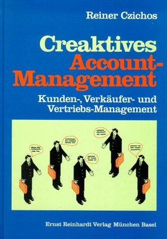 Creaktives Account-Management: Kunden-, Verkäufer- und Vertriebsmanagement