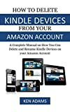 HOW TO DELETE KINDLE DEVICES  FROM YOUR  AMAZON ACCOUNT: A Complete Manual on How You Can Delete and Rename Kindle Devices on your Amazon Account