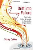 Book cover for Drift into Failure: From Hunting Broken Components to Understanding Complex Systems
