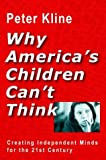 Why America's Children Can't Think, Peter Kline, 1930722109