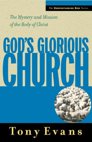 Glorious God (God's Glorious Church: The Mystery and Mission of the Body of Christ (Understanding God Series))