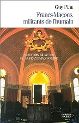 Francs-Maçons, militants de l'humain : Tradition et avenir de la franc-maçonnerie