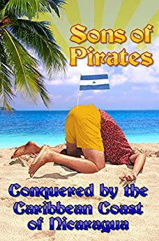 Sons of Pirates: Conquered by the Caribbean Coast of Nicaragua by [Callais, Casey]