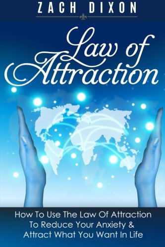 Anxiety: Law Of Attraction: How To Use The Law Of Attraction To Reduce Your Anxiety & Attract What You Want In Life ebook
