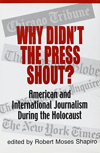 Why Didn't the Press Shout?: American & International Journalism During the Holocaust