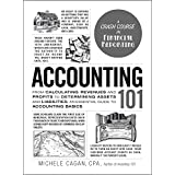 Accounting 101: From Calculating Revenues and Profits to Determining Assets and Liabilities, an Essential Guide to Accounting Basics (Adams 101)