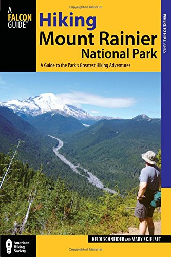 Hiking Mount Rainier National Park, 3rd: A Guide to the Park's Greatest Hiking Adventures (Regional Hiking Series)