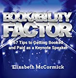Bookability Factor - 67 Tips to get You Booked and Paid as a Keynote Speaker