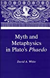 Myth and Metaphysics in Plato's Phaedo, David A. White, 0945636016