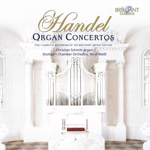- George Frideric Handel: Organ Concertos (First Complete Recording of the Breitkopf Urtext Edition) - Christian Schmitt, Organ / Stuttgart Chamber Orchestra / Nicol Matt