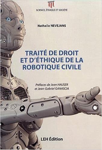 Amazon.fr - Traité de droit et d\'éthique de la robotique civile ...