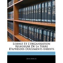 Leibniz Et L'Organisation Religieuse de la Terre D'Apresdes Documents Inedits