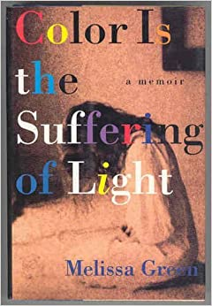 Color Is The Suffering Of Light - A Memoir