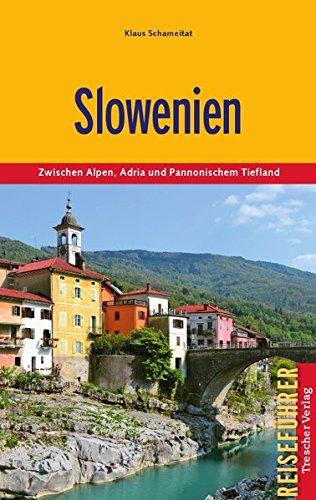 Slowenien: Zwischen Alpen, Adria und Pannonischem Tiefland (Trescher-Reihe Reisen)