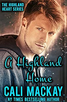 A Highland Home: A Contemporary Romance (The Highland Heart Series Book 2) by [MacKay, Cali]