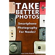 Take Better Photos: Smartphone Photography for Noobs!